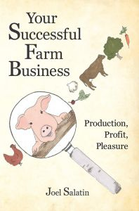 Your Successful Farm Business ...Production, Profit, Pleasure by Joel Salatin  ― The Stockman Grass Farmer